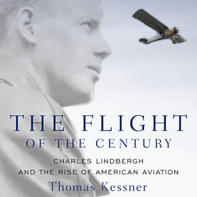 The Flight Of The Century: Chzrles Lindbergh And The Ascent Of American Aviation: Oxford University Press: Pivotal Moments In Us History (unabridged)