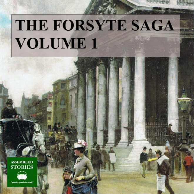 The Forsyte Saga, Volume 1 (unabridged)