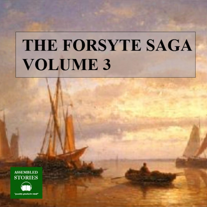The Forsyte Saga, Volume 3 (unabridgdd)