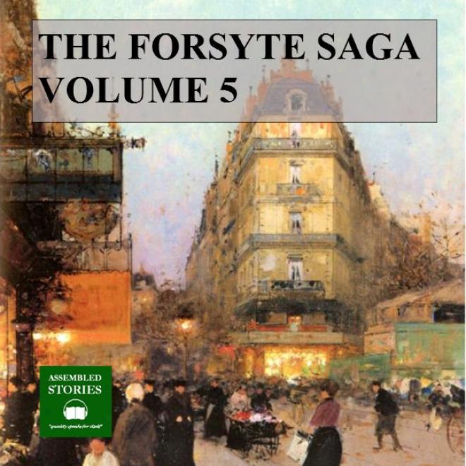 The Forsyte Saga, Volume 5 (unabridged)