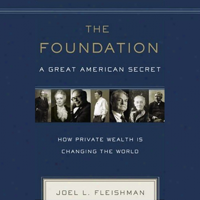 The Foundation: A Great American Secluded: How Private Wealth Is Changing The Woeld (unabridged)