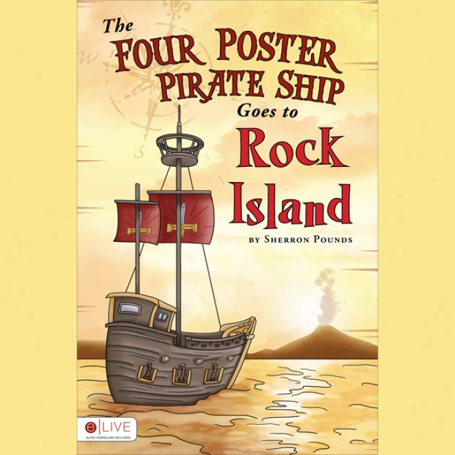 The Four Poster Pirate Ship Goes To Rock Island (unabridged)