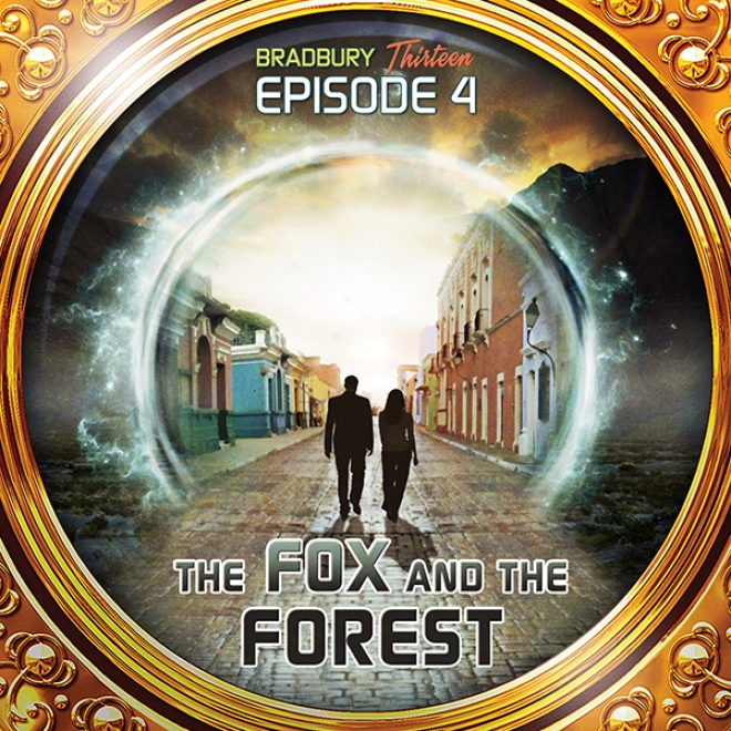 The Fox And The Forest (dramatized): Bradbury Thirteen: Episode 4