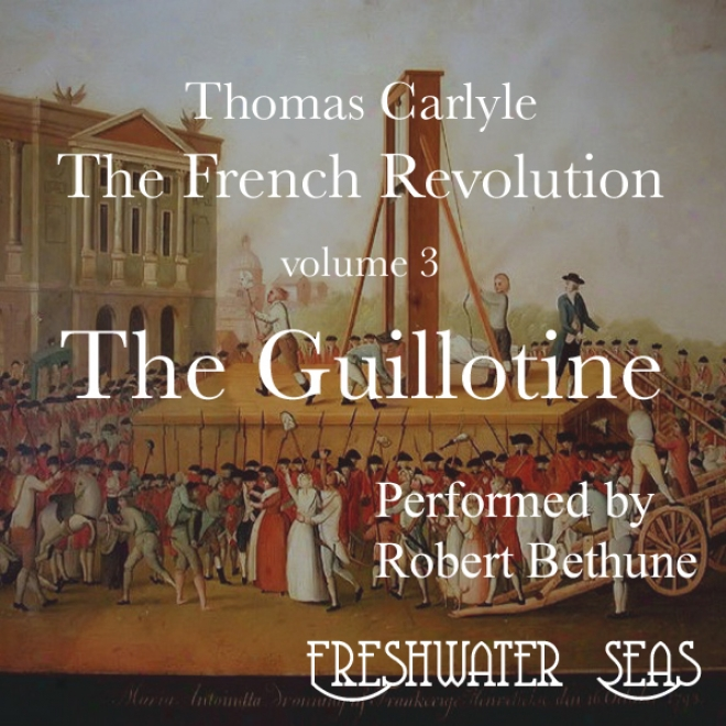 The French Revolution, Volume 3: The Guillotine (unabridged)