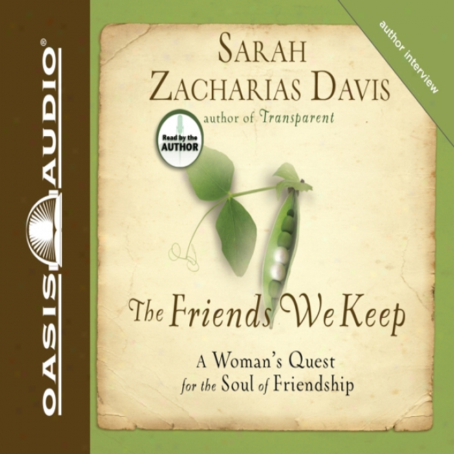 The Friends We Keep: A Woman's Pursuit For The Soul Of Friendship (unabridged)