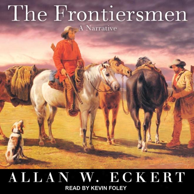 The Frontiersmen: A Narrative (unabridged)