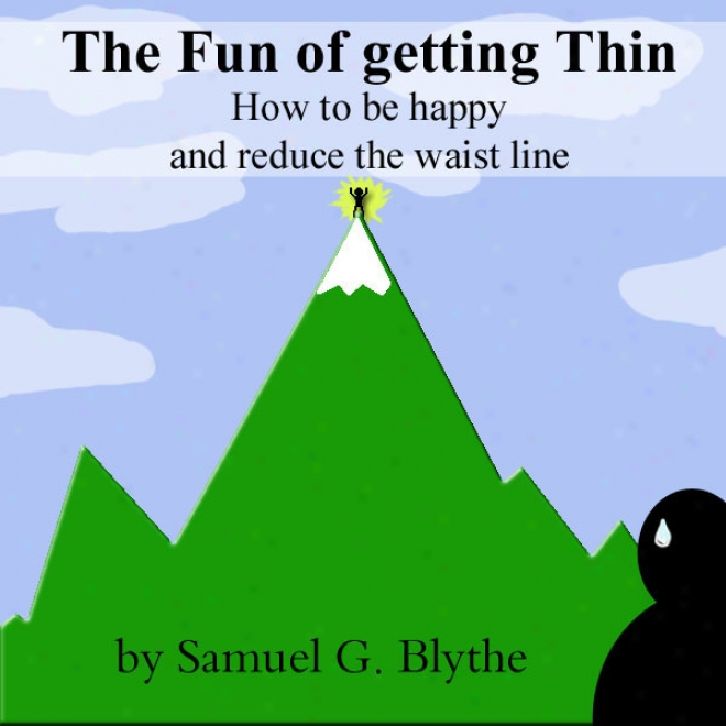 The Fun Of Getting Thin: How To Be Happy And Reduce The Wwist Line (unabridged)
