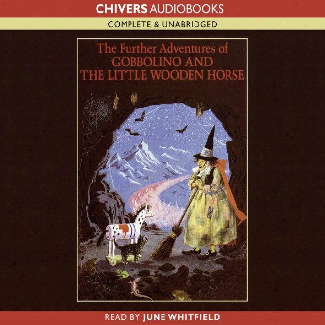 The Further Adventures Of Gobbolino Anc The Little Wooden Hoese (unabridged)