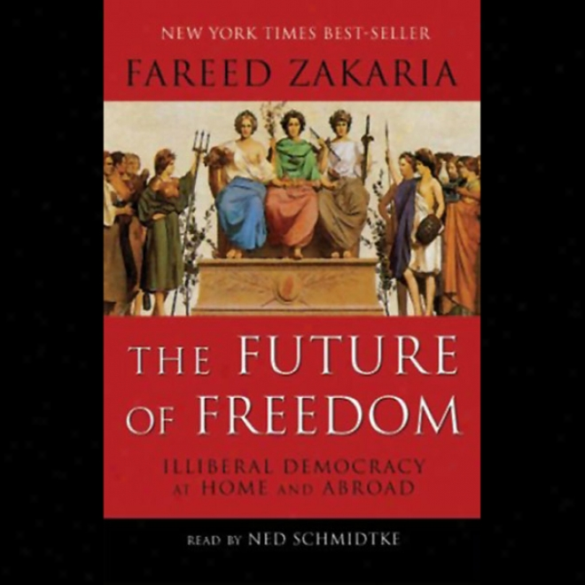 The Future Of Freedom: Illiberal Republic At Home And Abroad (unabridged)