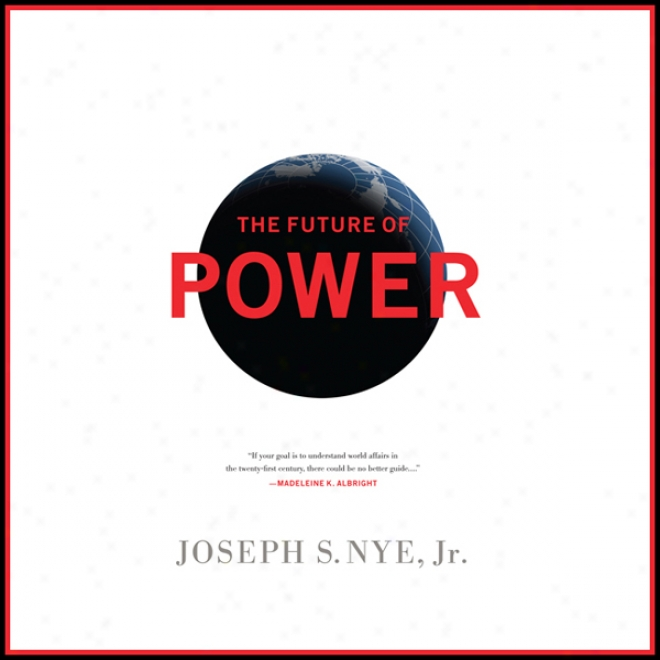 The Futurity Of Power: Its Changing Nature And Use In The Twenty-first Century (unabridged)