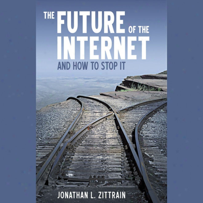 The Future Of The Internet: And How To Stop It (unabridged)