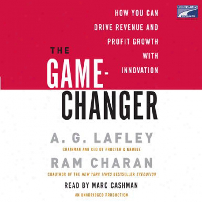 The Game-changer: How You Can Drive Revenue And Profit Growth With Innovation (unabridged)