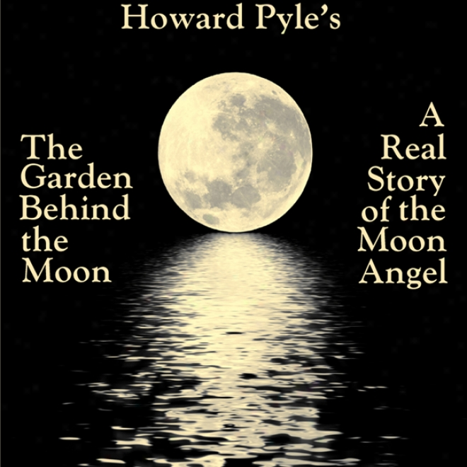 The Garden Behind The Moon: A Real Story Of The Moon Angel (unabridged)
