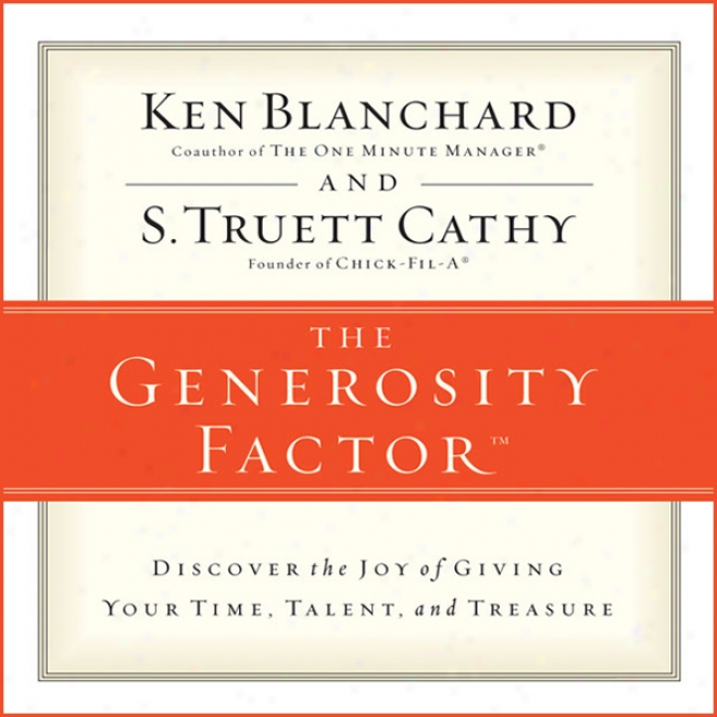 The Generosity Factor: Discover The Joy Of Giving Your Time, Talent, And Treasure (unabridged)