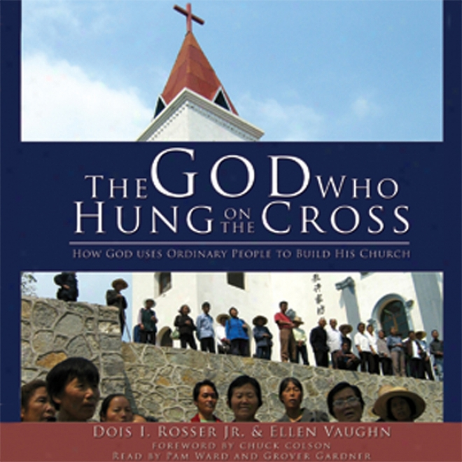 Tye God Who Hung On The Cross: How Jehovah Uses Ordinary People To Build His Church (unabridged)