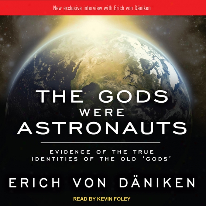 The Gods Were Astronauts: Evidencce Of The True Identities Of The Old 'gods' (unabridged)