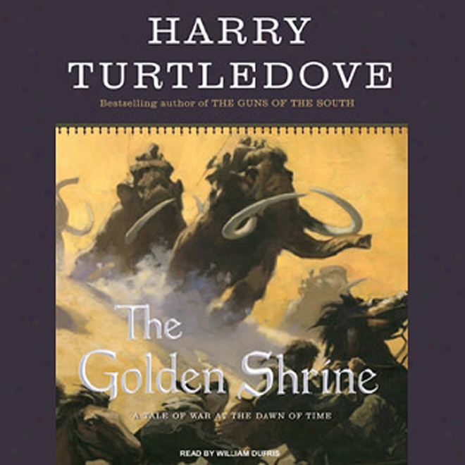 The Golden Shrine: A Tale Of War At The Dawn Of Time (unabridged)