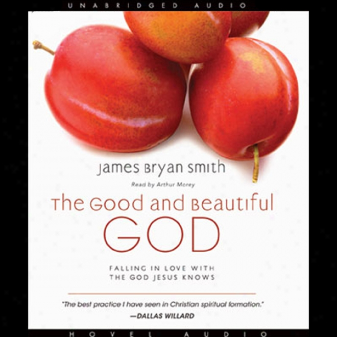 The Good And Beautiful God: Falling In Love With The God Jesus Knows (unabridged)