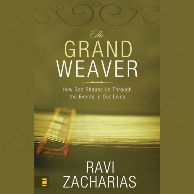 The Grand Weaver: How God Shapes Us Through The Events In Our Lives (unabridged)