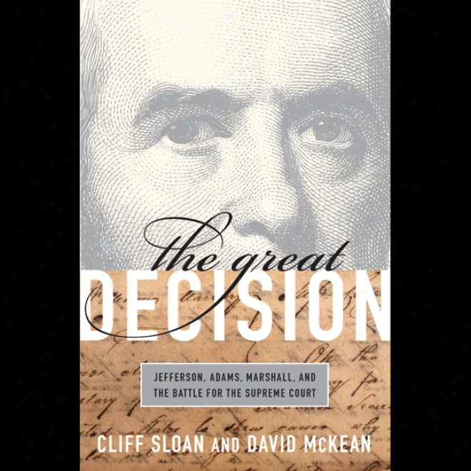 The Great Decision: Jefferson, Adams, Marshall And Thr Battle For The Supreme Court (unabridged)
