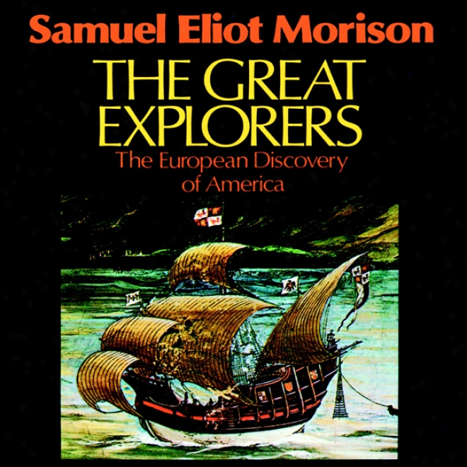 The Great Explorers: The European Discovery Of America (unabridged)