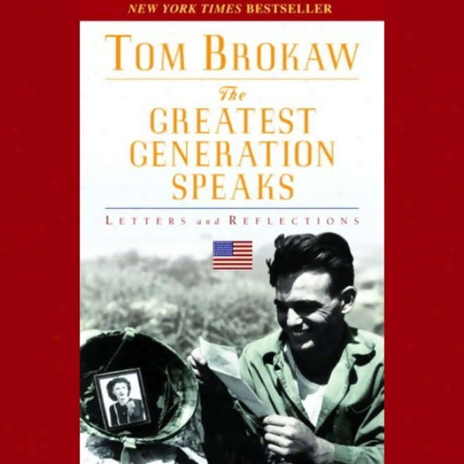 The Greatest Generation Speaks: Letters And Reflections (unabridged)