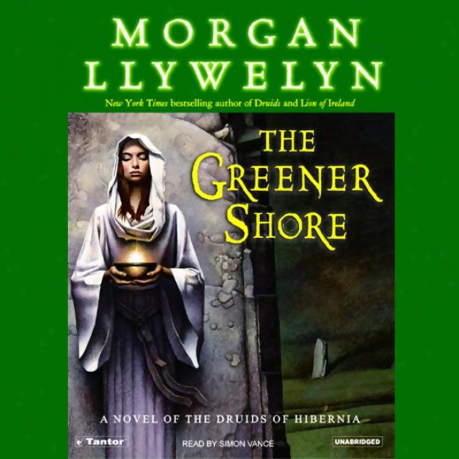The Greener Shore: A Novel Of The Druids Of Hibernia (unabridged)