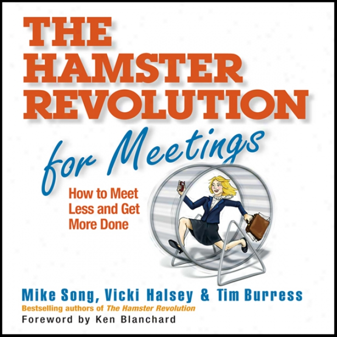 The Hamster Revolution For Meetings: How To Meet Less And Get More Done (unabridged)