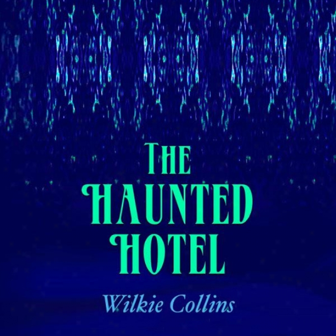 The Haunted Hotel: A Mystery Of Modern Venice (unabridged)
