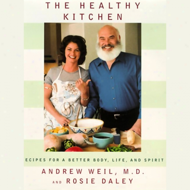 The Healthy Kitchen: Recipes In favor of A Better Body, Life, And Spirit