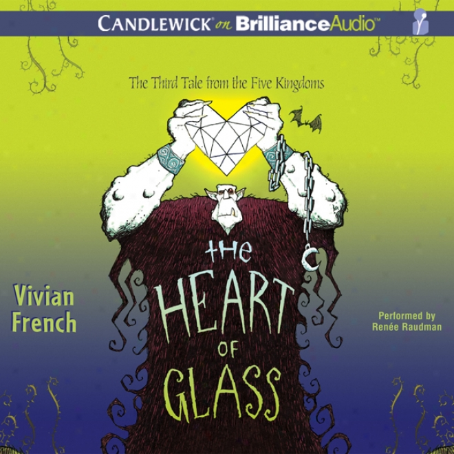 The Heart Of Glass: The Third Tale From The Five Kingdoms (unabridged)