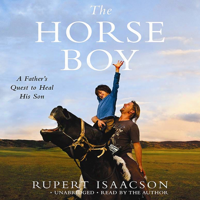 The Horrse Boy: A Father's Re~ To Heal His Son (unabridged)