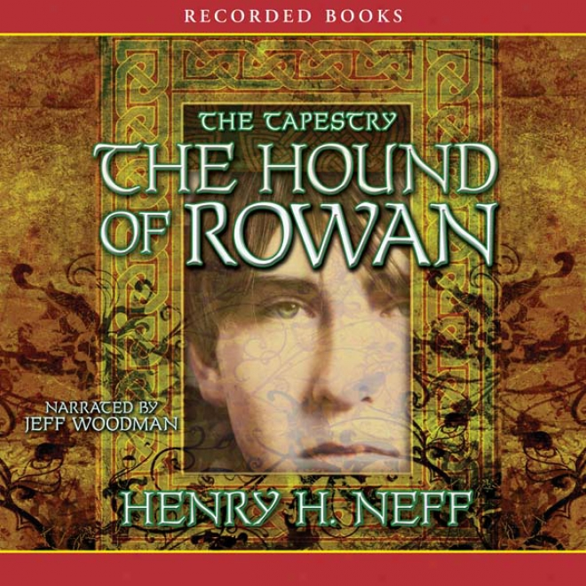 The Hound Of Rowan: Book One Of Te Tapestry (unabridged)