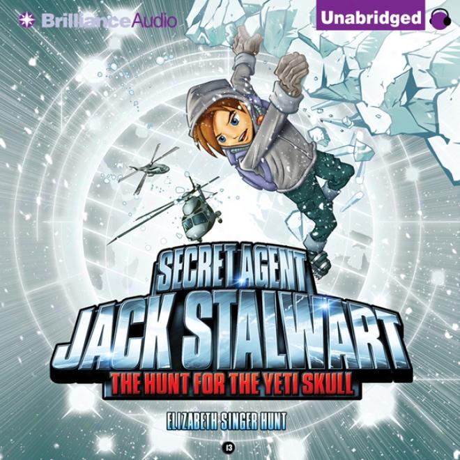 The Huht For The Yeti Skull: Nepal: Secret Agent Jack Stalwart, Book 13 (unabridged)