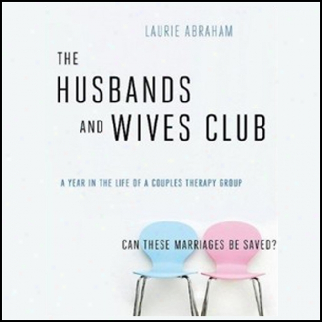The Husbands And Wives Club: A Year In The Life Of A Couples Therapy Group (unabridged)