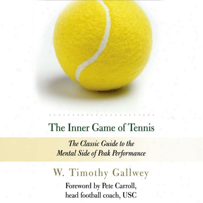 Th Inner Game Of Tennis: The Classic Guide To The Mental Side Of Peak Performance (unabridged)