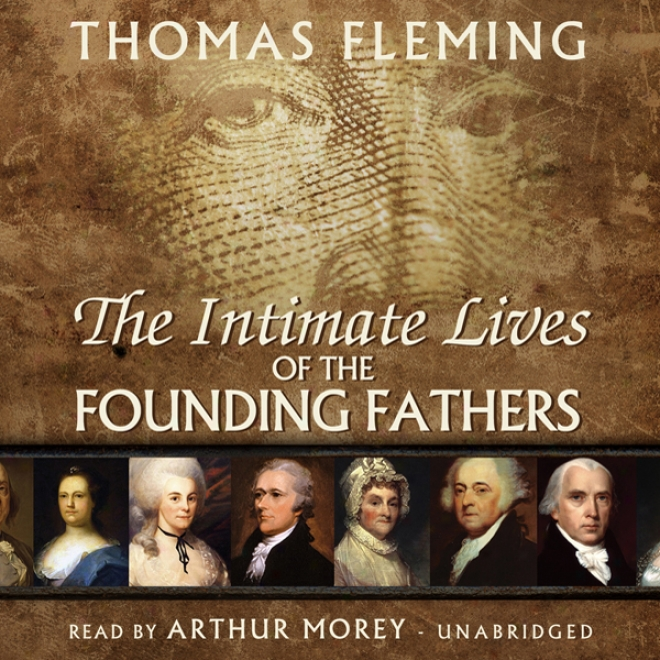 The Intimate Lives Of The Founding Fathers (unabridged)