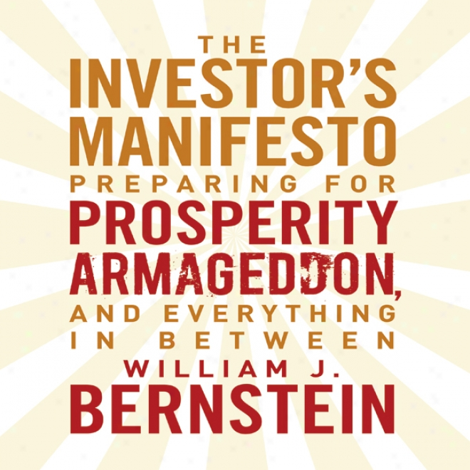 The Invrstors Manifesto: Preparing For Propserity, Armageddon, And Everything In Between (unabridged)