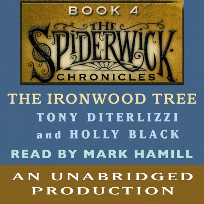The Ironwood Tree: The Spiderwick Chronicles, Book 4 (unabridged)