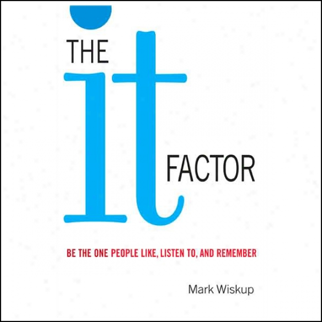 The It Factor: Be The One People Like, Listen To, And Recall (unabridged)