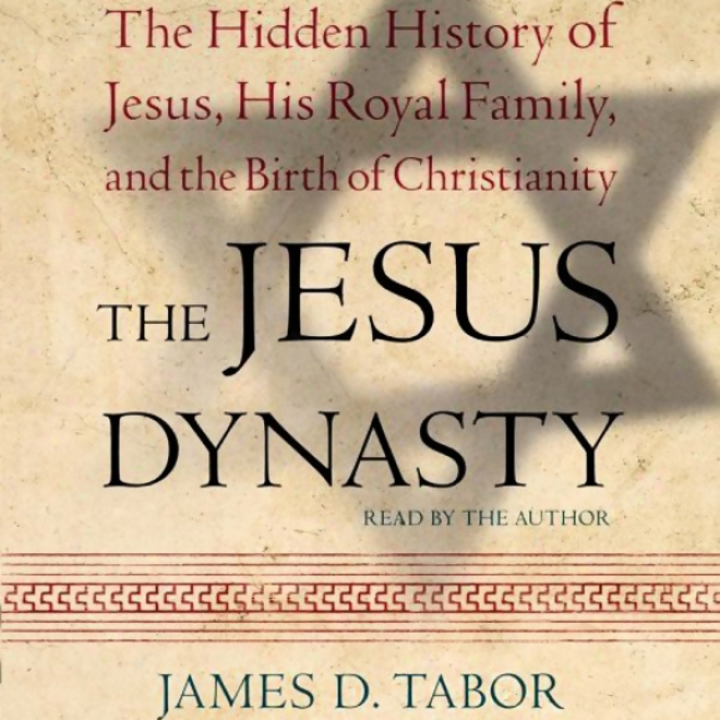 The Jesus Dynasty: A New Historical Investigation Of Jesus, His Royal Family, And The Birth Of Christianity