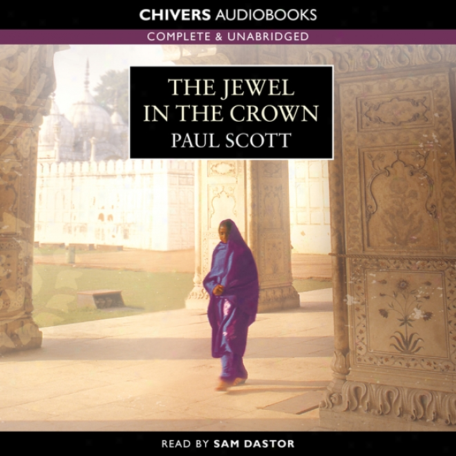 The Jewel In The Crown: Raj Quartet (unabridged)