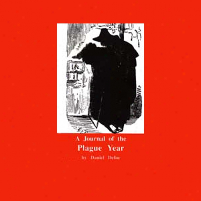 The Journal Of The Plague Year: London, 1665 (unabridged)