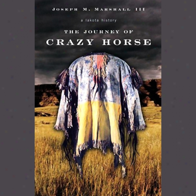 The Journey Of Crazy Horse: A Lakota History (unabridged)
