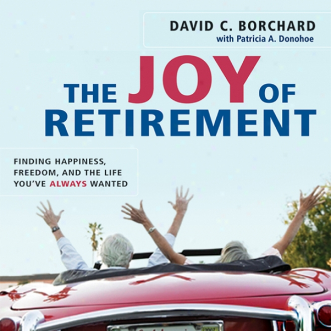 The Joy Of Rteirement: Finding Happiness, Familiarity, And The Life You've Aleays Wanted (unabridged)