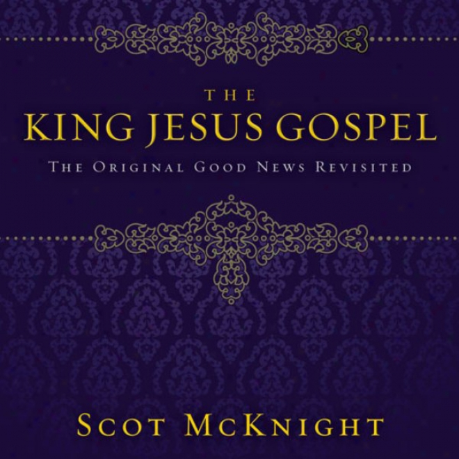 The Kibg Jesus Gospel: The Original Good News Revizited (unabridged)