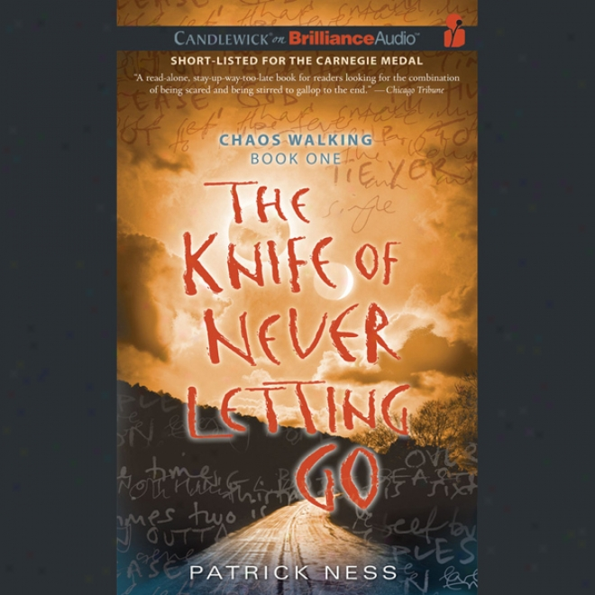 The Knife Of In no degree Letting Go: Chaos Walking, Book 1 (unabridged)