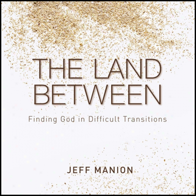 The Lanr Betwee:n Finding God In Difficult Trahsitioms (unabridged)