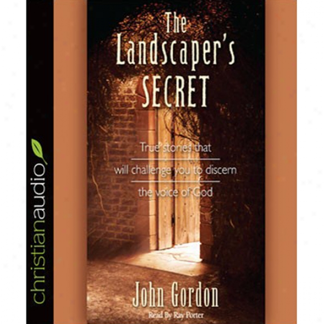 The Landscaper's Secret: True Stories That Will Challenge You To Discern The Voice Of God (unabridged)