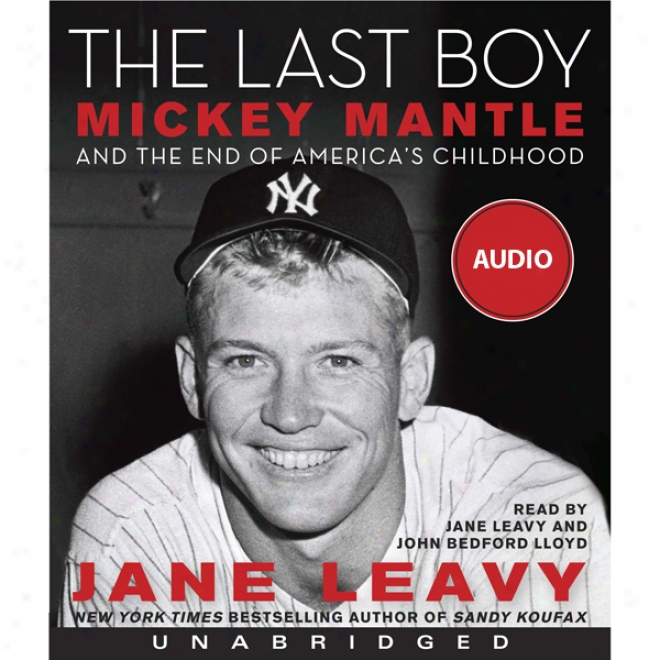 The Last Boy: Micksy Mantle And The End Of America's Childhood (unabridged)